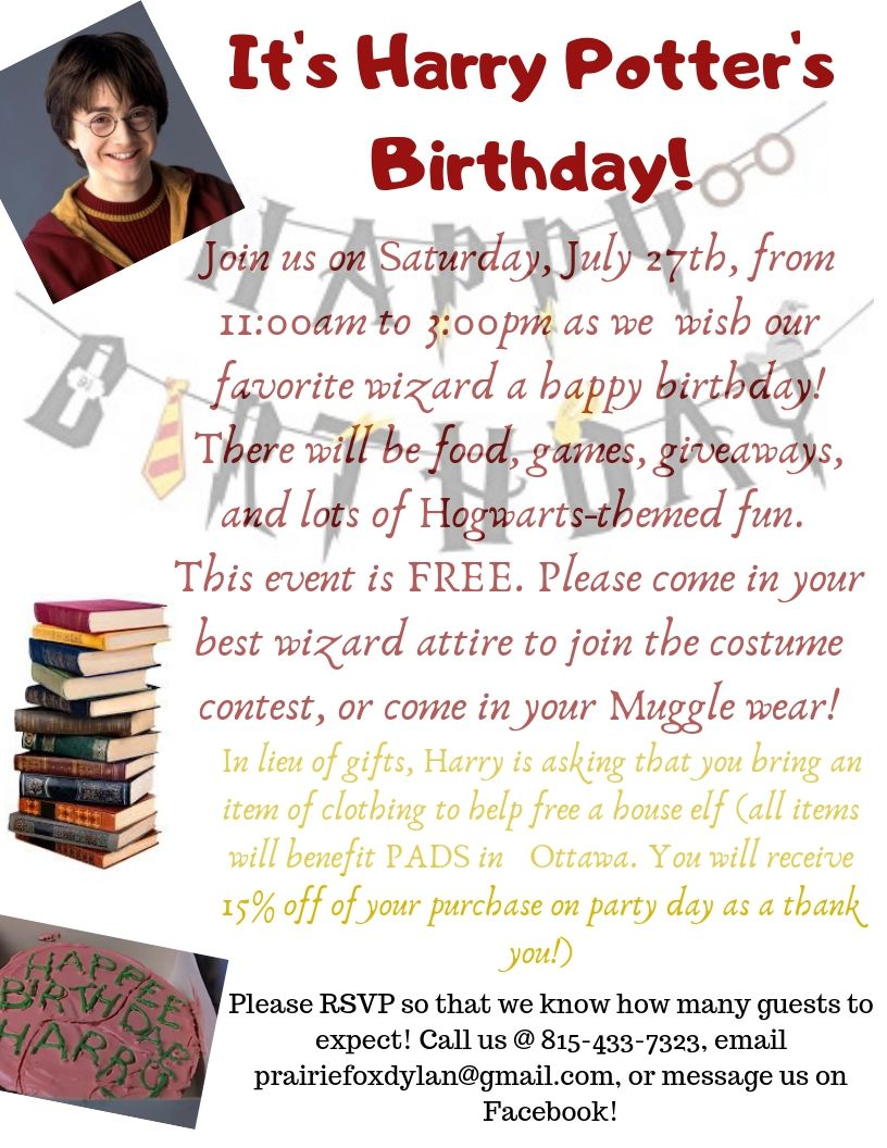 Join us on Saturday, July 27th, from 11_00am to 3_00pm as we wish our favorite wizard a happy birthday! There will be food, games, giveaways, and lots of Hogwarts-themed fun.